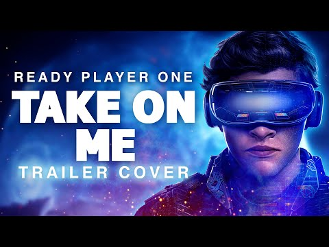 Ready Player One - Take On Me Full Epic Version   Dreamer Trailer Music
