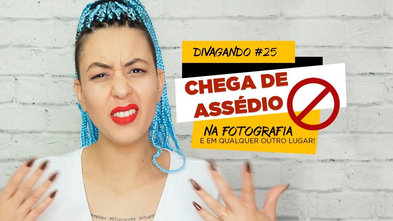 CHEGA DE ASSÉDIO NA FOTOGRAFIA! | Divagando #25