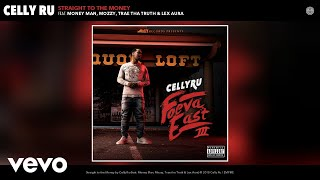 Celly Ru - Straight to the Money (Audio) ft. Money Man, Mozzy, Trae tha Truth, Lex Aura