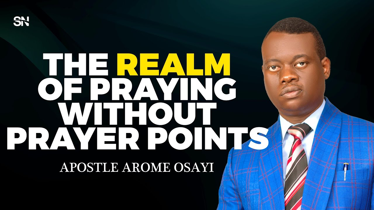 Download THE REALM OF PRAYING WITHOUT PRAYER POINTS    APOSTLE AROME OSAYI 2021
