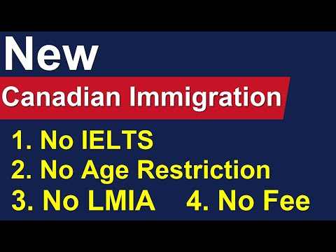 New Canadian Immigration Without IELTS, Age Limit And LMIA