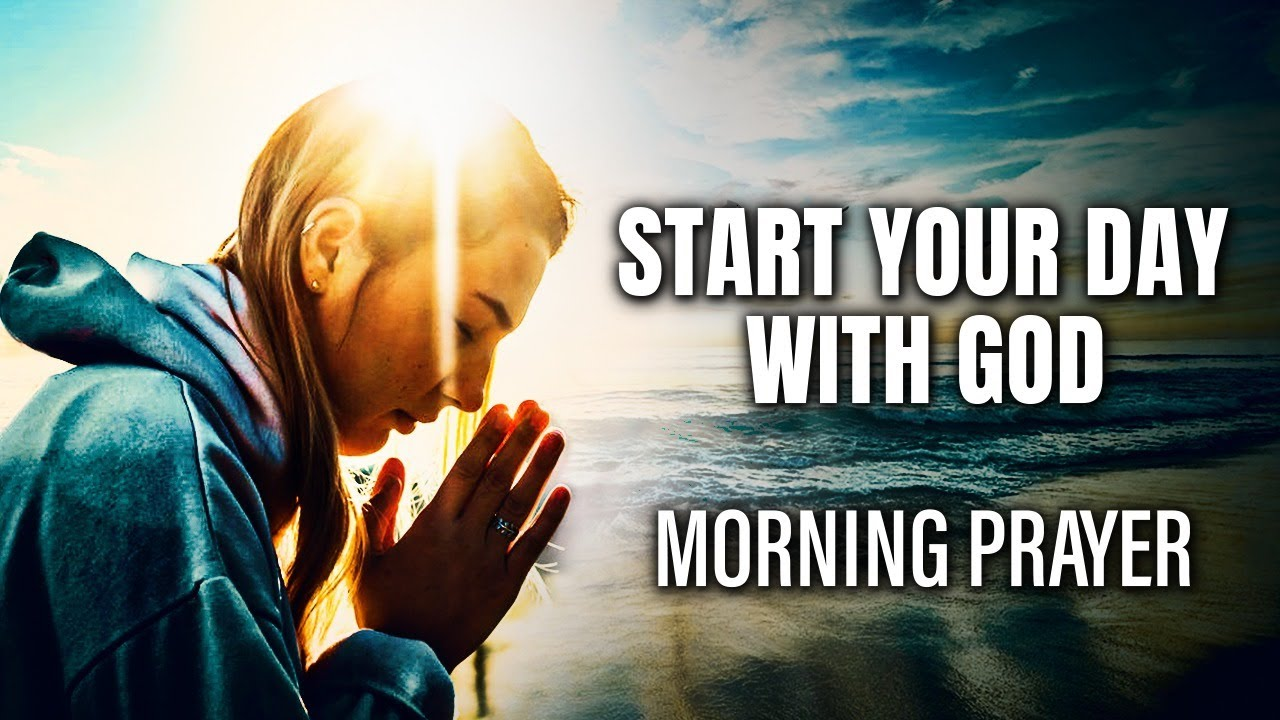 BEGIN YOUR DAY WITH GOD | Listen To This Before You Start Your Day - Morning Inspirational Prayer
