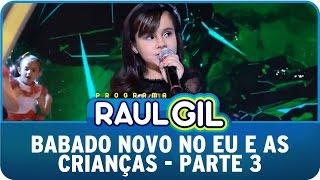 Programa Raul Gil (25/07/15 ) - Babado Novo no Eu E As Crianças - Parte 3