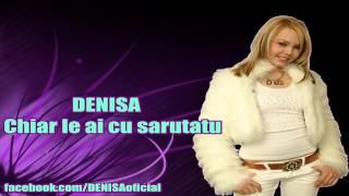 DENISA - Chiar le ai cu sarutatul (2012)