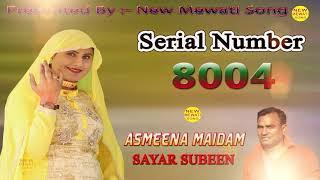 Serial Number 8004 || Sayar Subeen And SAlma New Mewati Song || Asmeena Maidam