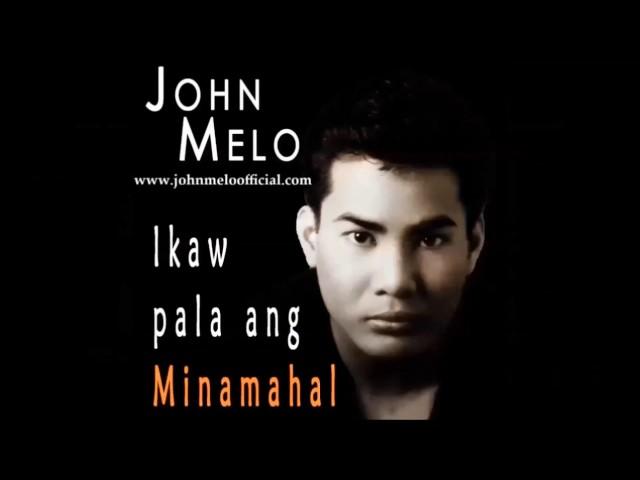 Ikaw Pala Ang Minamahal Singer: John Melo Composer: Alex Catedrilla