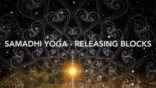 Samadhi Yoga - Releasing Blocks