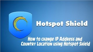 How to change IP address and country location using Hotspot Shield