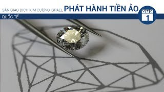 Sàn giao dịch kim cương Israel phát hành tiền ảo | VTC1