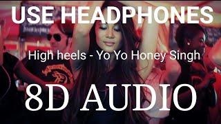High Heels | 8D AUDIO | Honey Singh | Bass Boosted | 8d Punjabi Songs