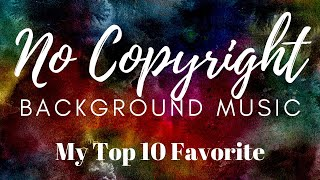 NO COPYRIGHT Background Music | My Top 10 Favorite