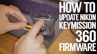 How to update Nikon Keymission 360 VR camera Firmware