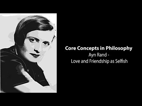 Ayn Rand, The Virtue Of Selfishness | Love And Friendship As Selfish | Philosophy Core Concepts