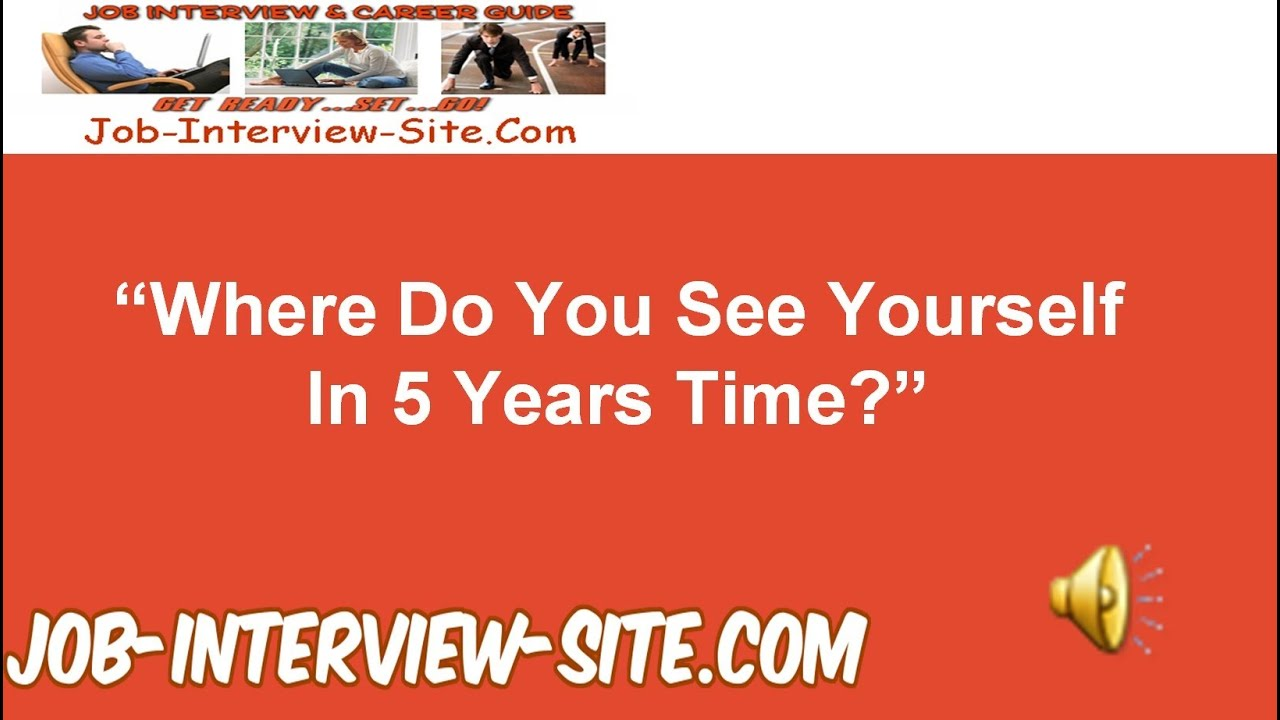 where do you see yourself in 5 years time interview question and where do you see yourself in 5 years time interview question and best answers