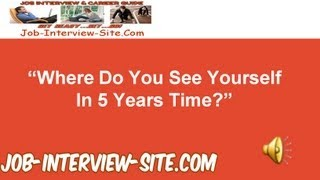 Where do you see yourself in 5 years time? Interview Question and Best Answers