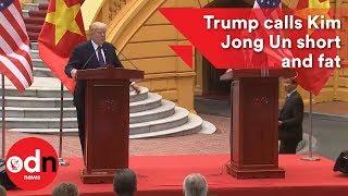Trump calls Kim Jong Un short and fat