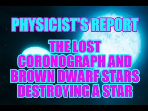 PHYSICIST'S REPORT: THE LOST CORONOGRAPH AND BROWN DWARF STARS DESTROYING A STAR