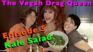 The Vegan Drag Queen - Episode 5 (kale Salad)