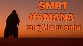 SMRT OSMANA, RADIJALLAHU ANHU