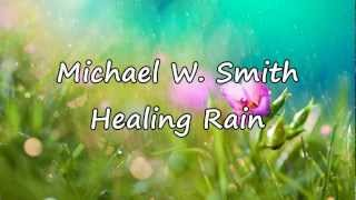 Michael W. Smith - Healing Rain [with lyrics]