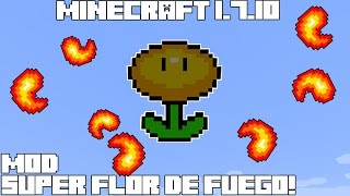Minecraft 1.7.10 MOD SUPER FLOR DE FUEGO! Fire Flower Mod Review Español!