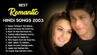 💕 2003 LOVE ❤️ TOP HEART TOUCHING ROMANTIC JUKEBOX | BEST BOLLYWOOD HINDI SONGS || HITS COLLECTION