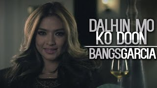 Video Bangs Garcia — Dalhin Mo Ko Doon [Official Music Video] download MP3, 3GP, MP4, WEBM, AVI, FLV November 2017