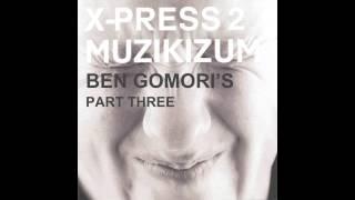 X-Press 2 - Muzikizum (Ben Gomori