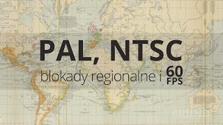 PAL, NTSC, blokady regionalne i 60FPS | arhn.edu