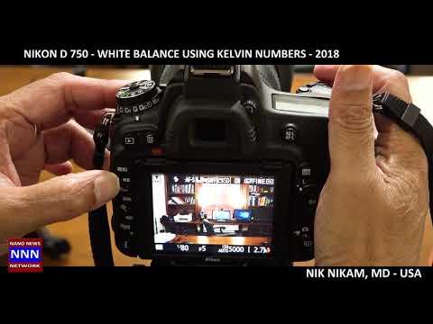 Nikon D750  WHITE BALANCE USING KELVIN NUMBERS NIKAM MD For NNN