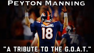"Peyton Manning Retirement Tribute ||""A Tribute to the G.O.A.T.""