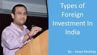 Lecture on Types of Foreign Investment in india