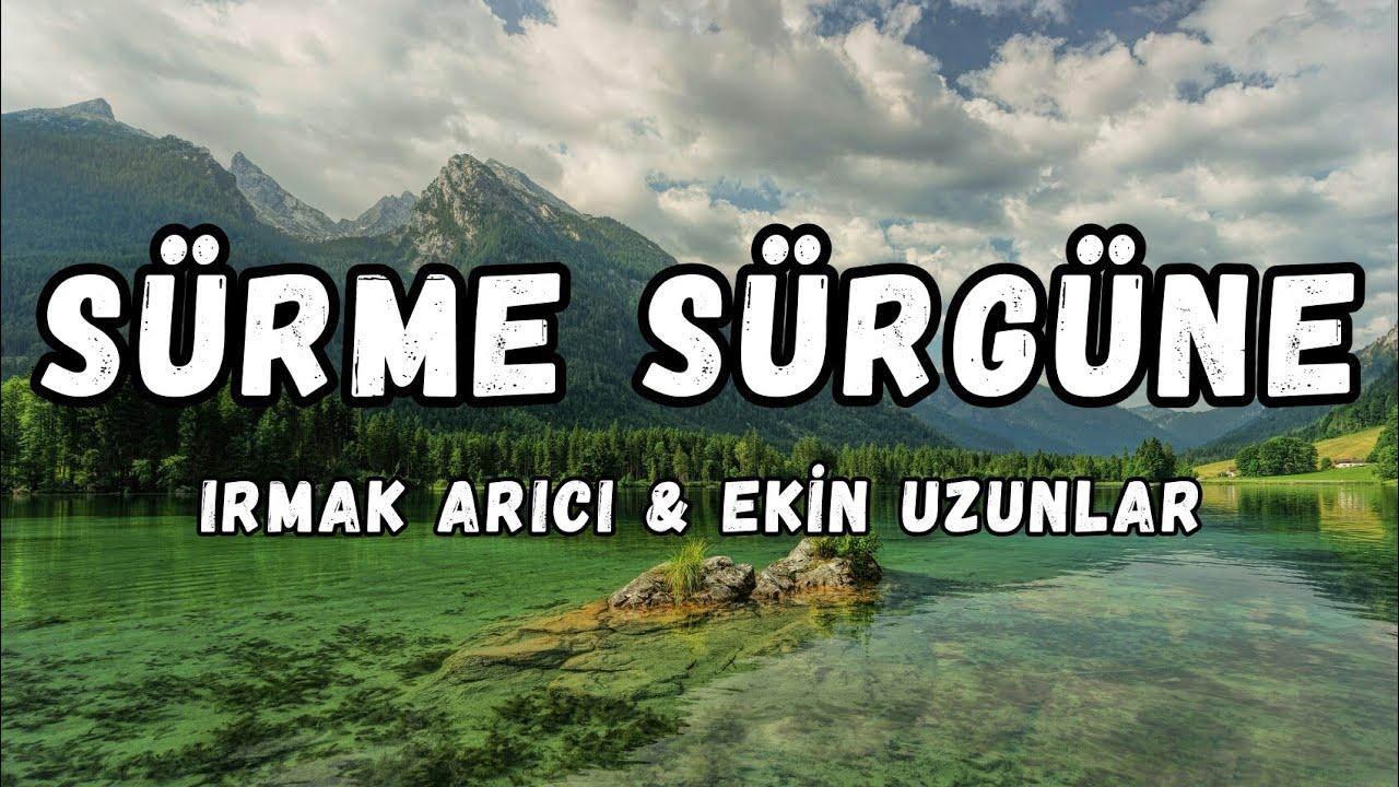 Irmak Arıcı & Ekin Uzunlar - Sürme Sürgüne ( Erkan KILIÇ & Buğra Karaçam Remix )