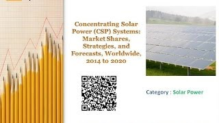 Concentrating Solar Power (CSP) Systems: Market Shares, Forecasts, Worldwide, 2014 to 2020