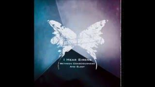 I Hear Sirens - Between Consciousness And Sleep [Full Album]