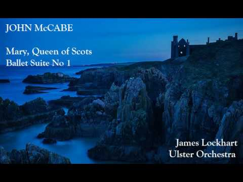 John McCabe: Mary, Queen of Scots; Ballet Suite No 1 [Lockhart-Ulster Orch]