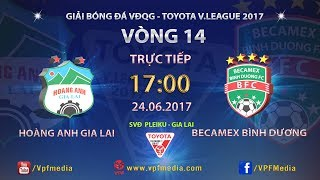 full  hoang anh gia lai vs becamex binh duong  vong 14 toyota v league 2017