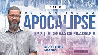 As 7 Cartas do Apocalipse - À Igreja de Filadélfia | Rev. Ericson Martins
