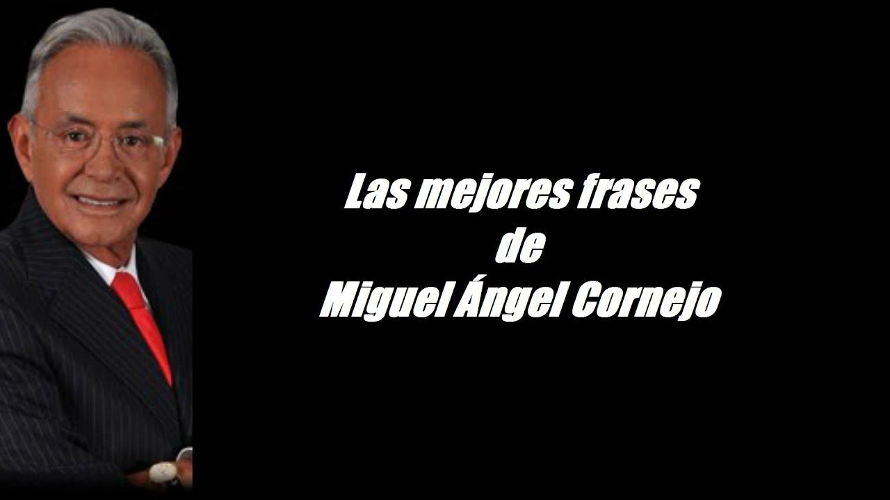 Miguel ángel Cornejo Frases Célebres