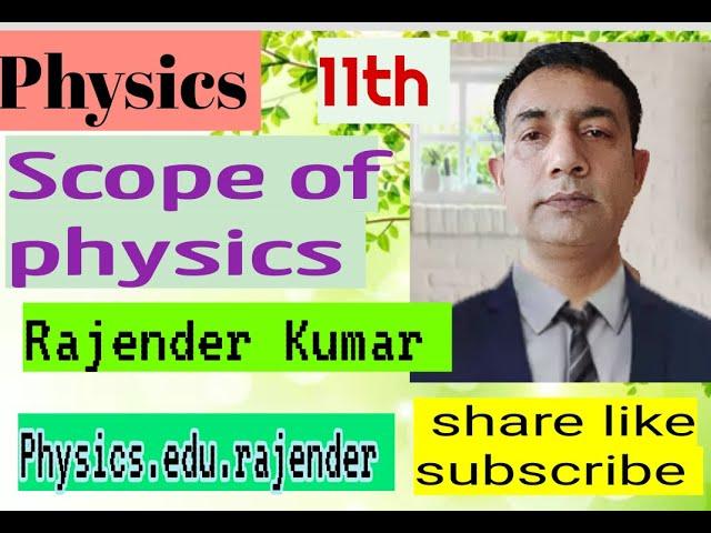 Video 2 11thA, scope of the physics, classical physics, modern physics,