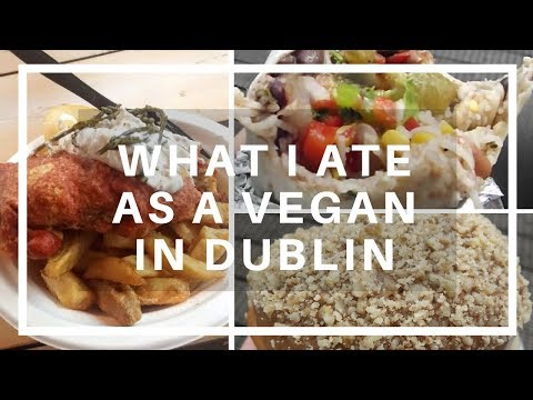 What I ate as a Vegan in Dublin!