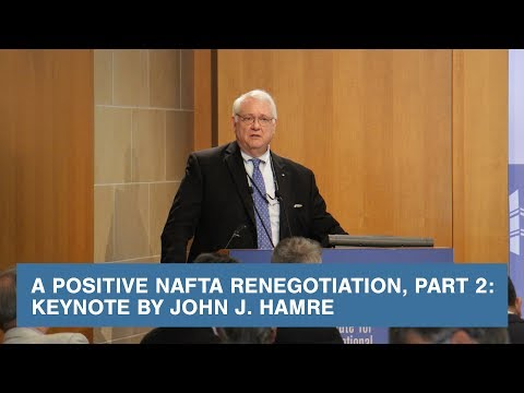 A Positive NAFTA Renegotiation, Part 2: Keynote by John J. Hamre