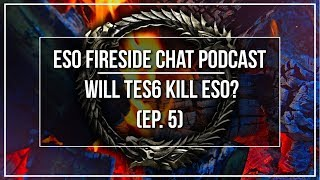 Will TES 6 Kill ESO? | Fireside Chat Podcast Ep. 5