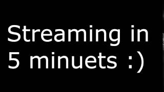 Streaming on youtube in 5 minuets. Come join :)