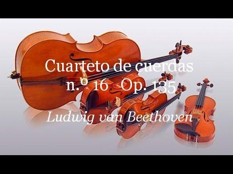 Beethoven Cuarteto De Cuerda N º 16 Opus 135 Completo Youtube
