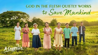 "English Gospel Song | ""God in the Flesh Quietly Works to Save Mankind"" (A Cappella)"