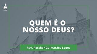 Quem É O Nosso Deus? - Rev. Rosther Guimarães Lopes - Culto Noturno - 26/01/2020