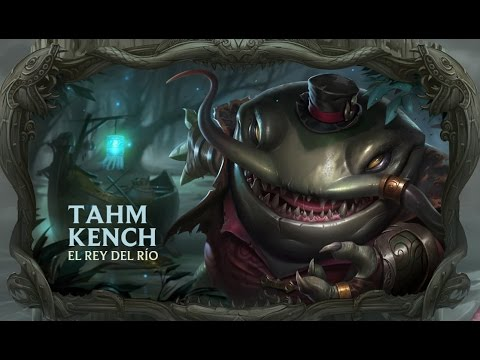 TAHM KENCH - el Rey del Río - League of legends