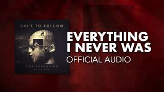 Cult To Follow - Everything I Never Was (Official Audio)
