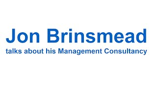 Independent Management Consultant Jon Brinsmead talks about his Management Consultancy
